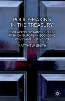 Policy-Making in the Treasury : Explaining Britain's Chosen Path on European Economic and Monetary Union., Hardback Book