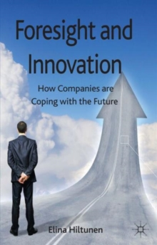 Foresight and Innovation : How Companies are Coping with the Future, Hardback Book