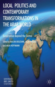 Local Politics and Contemporary Transformations in the Arab World : Governance Beyond the Center, Hardback Book