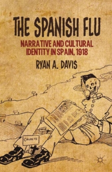 The Spanish Flu : Narrative and Cultural Identity in Spain, 1918, Hardback Book