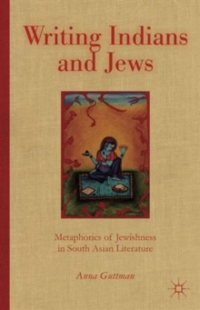 Writing Indians and Jews : Metaphorics of Jewishness in South Asian Literature, Hardback Book