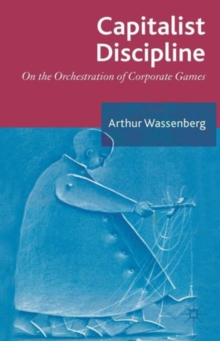 Capitalist Discipline : On the Orchestration of Corporate Games, Hardback Book