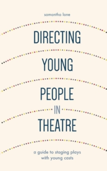 Directing Young People in Theatre : A Guide to Staging Plays with Young Casts, Hardback Book