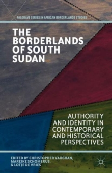 The Borderlands of South Sudan : Authority and Identity in Contemporary and Historical Perspectives, Hardback Book