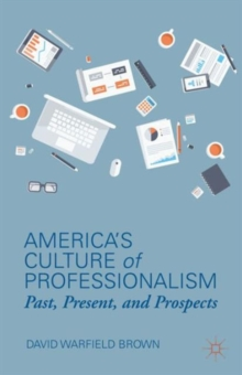 America's Culture of Professionalism : Past, Present, and Prospects, Hardback Book