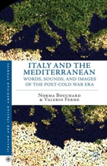 Italy and the Mediterranean : Words, Sounds, and Images of the Post-Cold War Era, Hardback Book
