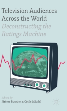 Television Audiences Across the World : Deconstructing the Ratings Machine, Hardback Book