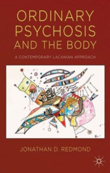 Ordinary Psychosis and The Body : A Contemporary Lacanian Approach, Hardback Book