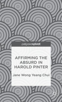 Affirming the Absurd in Harold Pinter, Hardback Book