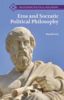 Eros and Socratic Political Philosophy, Hardback Book