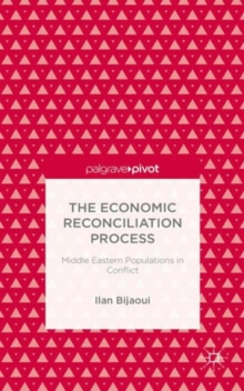 The Economic Reconciliation Process: Middle Eastern Populations in Conflict, Hardback Book