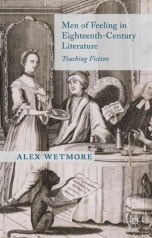 Men of Feeling in Eighteenth-Century Literature : Touching Fiction, Hardback Book