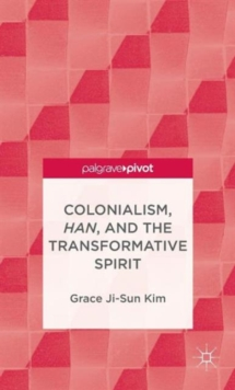 Colonialism, Han, and the Transformative Spirit, Hardback Book