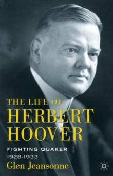 The Life of Herbert Hoover : Fighting Quaker, 1928-1933, Paperback / softback Book