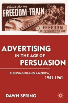 Advertising in the Age of Persuasion : Building Brand America 1941-1961, Paperback / softback Book