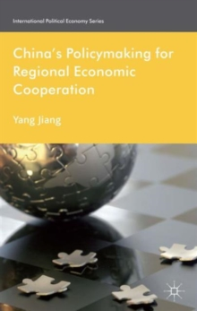 China's Policymaking for Regional Economic Cooperation, Hardback Book