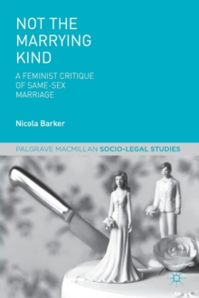 Not The Marrying Kind : A Feminist Critique of Same-Sex Marriage, Paperback / softback Book