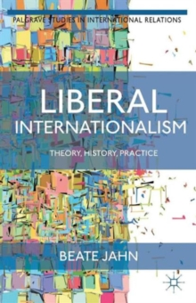 Liberal Internationalism : Theory, History, Practice, Paperback / softback Book