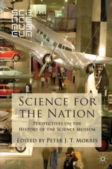 Science for the Nation : Perspectives on the History of the Science Museum, Paperback / softback Book