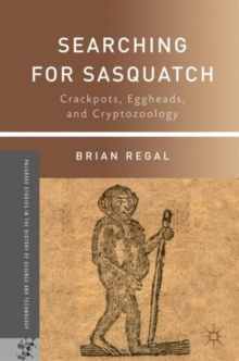 Searching for Sasquatch : Crackpots, Eggheads, and Cryptozoology, Paperback / softback Book