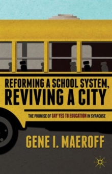 Reforming a School System, Reviving a City : The Promise of Say Yes to Education in Syracuse, Paperback / softback Book