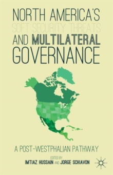 North America's Soft Security Threats and Multilateral Governance : A Post-Westphalian Pathway, Hardback Book