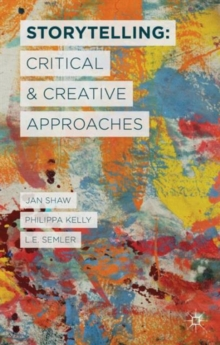 Storytelling: Critical and Creative Approaches, Hardback Book