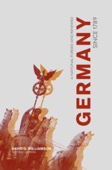 Germany Since 1789 : A Nation Forged and Renewed, Hardback Book