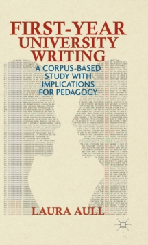 First-Year University Writing : A Corpus-Based Study with Implications for Pedagogy, Hardback Book