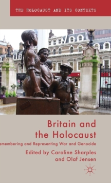Britain and the Holocaust : Remembering and Representing War and Genocide, Hardback Book