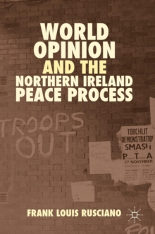 World Opinion and the Northern Ireland Peace Process, Hardback Book