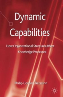 Dynamic Capabilities : How Organisational Structures Affect Knowledge Processes, Hardback Book