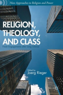 Religion, Theology, and Class : Fresh Engagements after Long Silence, Paperback / softback Book