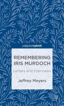 Remembering Iris Murdoch : Letters and Interviews, Hardback Book