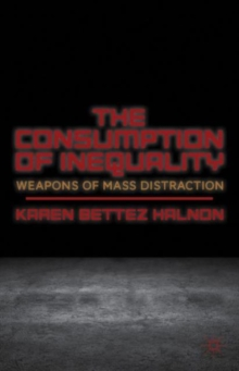 The Consumption of Inequality : Weapons of Mass Distraction, Hardback Book