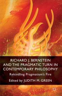 Richard J. Bernstein and the Pragmatist Turn in Contemporary Philosophy : Rekindling Pragmatism's Fire, Hardback Book