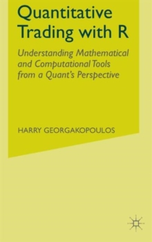 Quantitative Trading with R : Understanding Mathematical and Computational Tools from a Quant's Perspective, Hardback Book