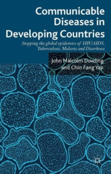 Communicable Diseases in Developing Countries : Stopping the global epidemics of HIV/AIDS, Tuberculosis, Malaria and Diarrhea, Hardback Book