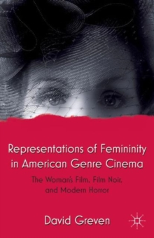 Representations of Femininity in American Genre Cinema : The Woman's Film, Film Noir, and Modern Horror, Paperback / softback Book