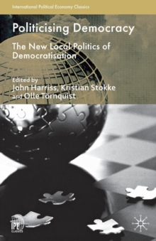 Politicising Democracy : The New Local Politics of Democratisation, Paperback / softback Book
