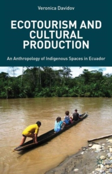 Ecotourism and Cultural Production : An Anthropology of Indigenous Spaces in Ecuador, Hardback Book