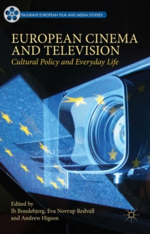 European Cinema and Television : Cultural Policy and Everyday Life, Hardback Book