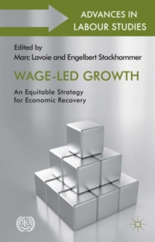Wage-Led Growth : An Equitable Strategy for Economic Recovery, Hardback Book