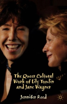 The Queer Cultural Work of Lily Tomlin and Jane Wagner, Hardback Book
