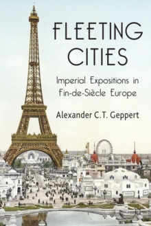 Fleeting Cities : Imperial Expositions in Fin-de-Siecle Europe, Paperback / softback Book