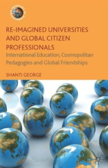 Re-Imagined Universities and Global Citizen Professionals : International Education, Cosmopolitan Pedagogies and Global Friendships, Hardback Book