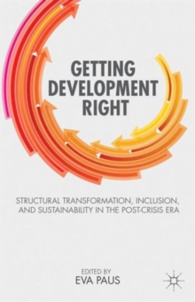 Getting Development Right : Structural Transformation, Inclusion, and Sustainability in the Post-Crisis Era, Paperback / softback Book