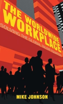 The Worldwide Workplace : Solving the Global Talent Equation, Hardback Book