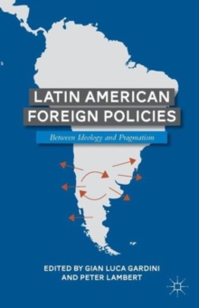 Latin American Foreign Policies : Between Ideology and Pragmatism, Paperback / softback Book