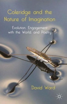 Coleridge and the Nature of Imagination : Evolution, Engagement with the World, and Poetry, Hardback Book